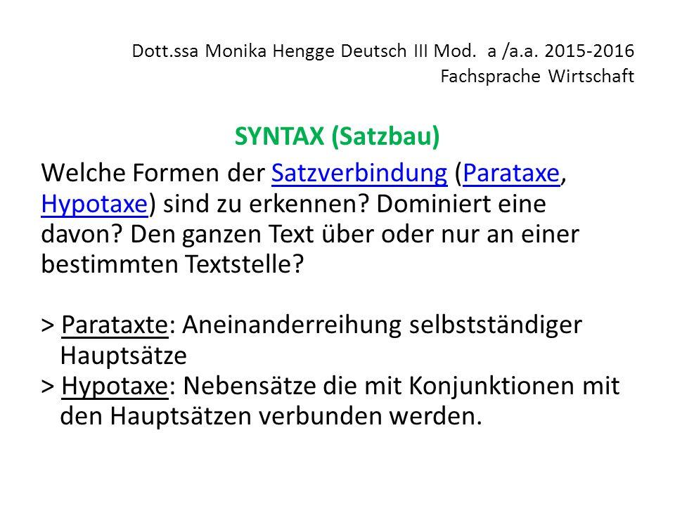 Dott.ssa Monika Hengge Deutsch III Mod. a /a.a. 2015-2016 Fachsprache Wirtschaft SYNTAX (Satzbau) Welche Formen der Satzverbindung (Parataxe, Hypotaxe