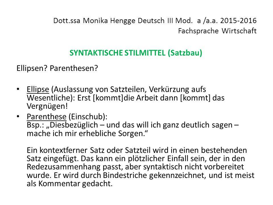 Dott.ssa Monika Hengge Deutsch III Mod. a /a.a. 2015-2016 Fachsprache Wirtschaft SYNTAKTISCHE STILMITTEL (Satzbau) Ellipsen? Parenthesen? Ellipse (Aus