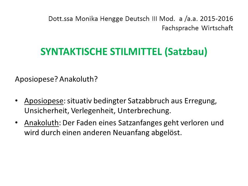 Dott.ssa Monika Hengge Deutsch III Mod. a /a.a. 2015-2016 Fachsprache Wirtschaft SYNTAKTISCHE STILMITTEL (Satzbau) Aposiopese? Anakoluth? Aposiopese: