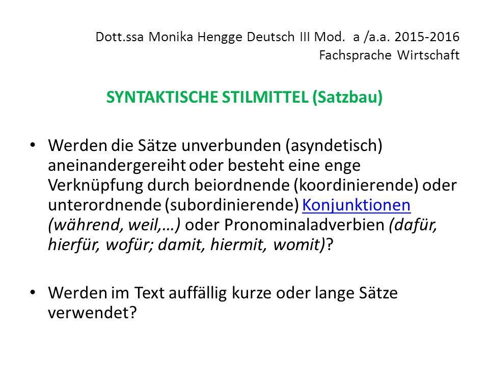 Dott.ssa Monika Hengge Deutsch III Mod. a /a.a. 2015-2016 Fachsprache Wirtschaft SYNTAKTISCHE STILMITTEL (Satzbau) Werden die Sätze unverbunden (asynd