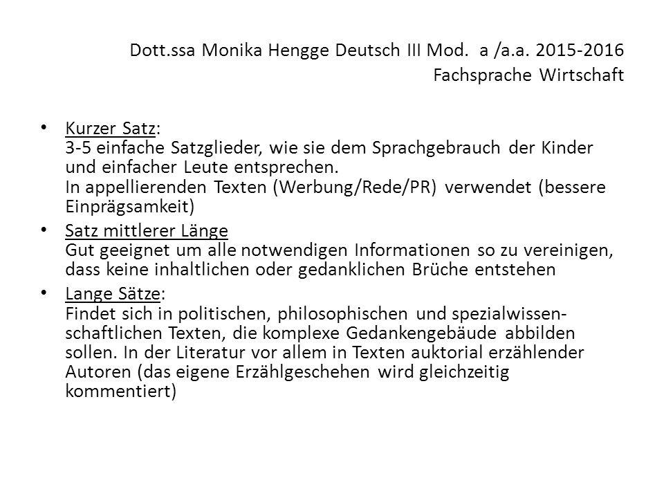 Dott.ssa Monika Hengge Deutsch III Mod. a /a.a. 2015-2016 Fachsprache Wirtschaft Kurzer Satz: 3-5 einfache Satzglieder, wie sie dem Sprachgebrauch der