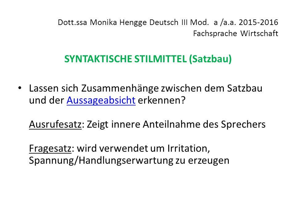 Dott.ssa Monika Hengge Deutsch III Mod. a /a.a. 2015-2016 Fachsprache Wirtschaft SYNTAKTISCHE STILMITTEL (Satzbau) Lassen sich Zusammenhänge zwischen