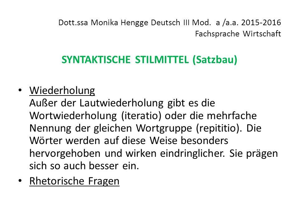 Dott.ssa Monika Hengge Deutsch III Mod. a /a.a. 2015-2016 Fachsprache Wirtschaft SYNTAKTISCHE STILMITTEL (Satzbau) Wiederholung Außer der Lautwiederho