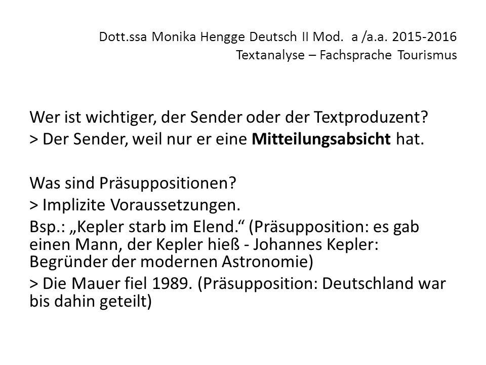 Dott.ssa Monika Hengge Deutsch II Mod. a /a.a. 2015-2016 Textanalyse – Fachsprache Tourismus Wer ist wichtiger, der Sender oder der Textproduzent? > D