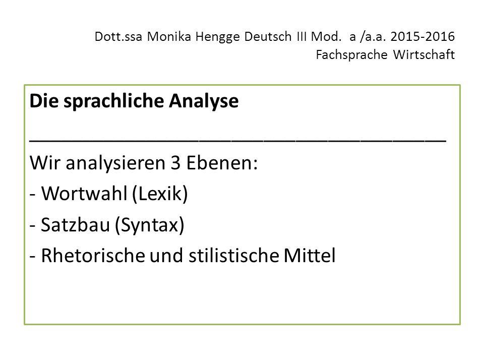 Dott.ssa Monika Hengge Deutsch III Mod. a /a.a. 2015-2016 Fachsprache Wirtschaft Die sprachliche Analyse _______________________________________ Wir a