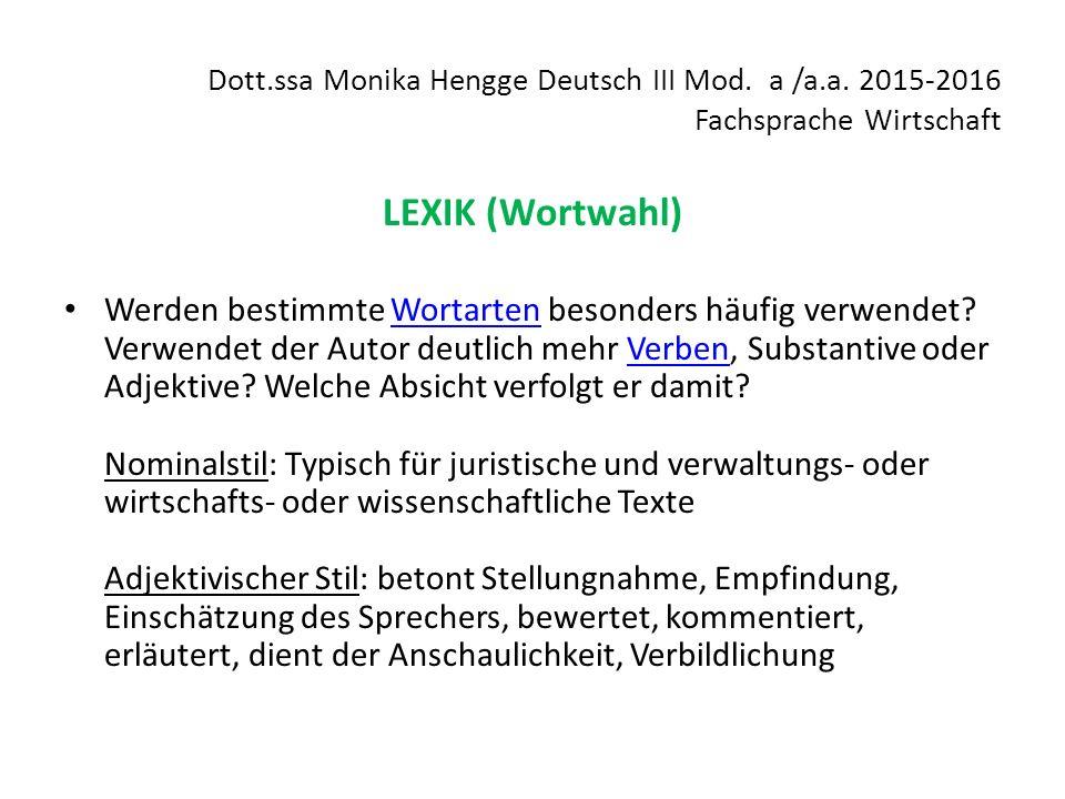 Dott.ssa Monika Hengge Deutsch III Mod. a /a.a. 2015-2016 Fachsprache Wirtschaft LEXIK (Wortwahl) Werden bestimmte Wortarten besonders häufig verwende