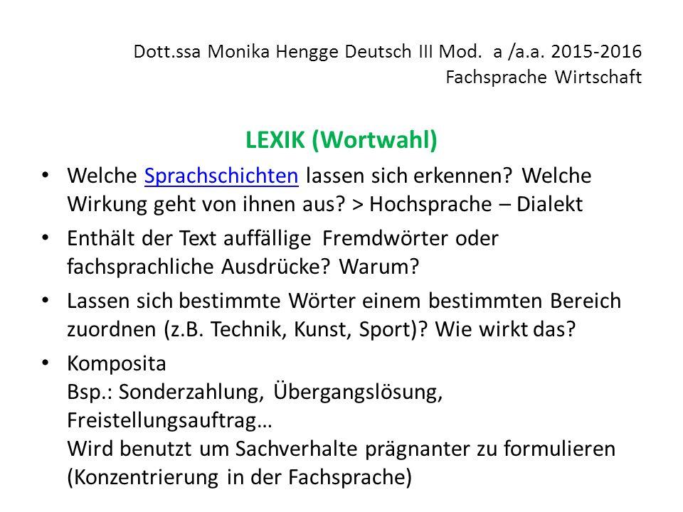 Dott.ssa Monika Hengge Deutsch III Mod. a /a.a. 2015-2016 Fachsprache Wirtschaft LEXIK (Wortwahl) Welche Sprachschichten lassen sich erkennen? Welche