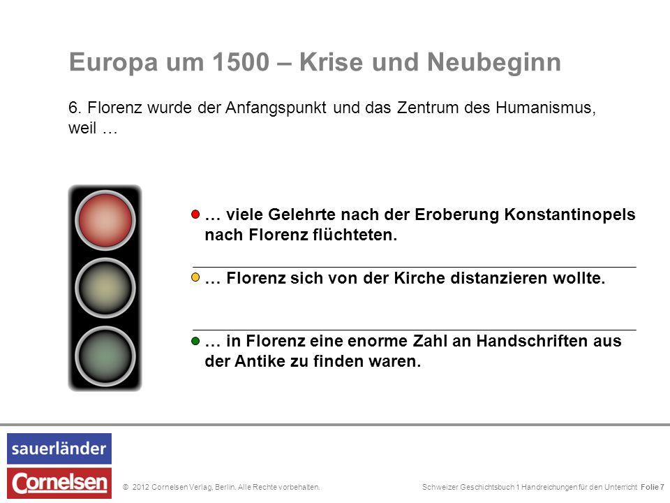 Schweizer Geschichtsbuch 1 Handreichungen für den Unterricht Folie 0© 2012 Cornelsen Verlag, Berlin. Alle Rechte vorbehalten. … Florenz sich von der K