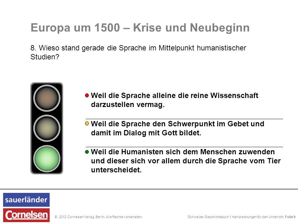 Schweizer Geschichtsbuch 1 Handreichungen für den Unterricht Folie 0© 2012 Cornelsen Verlag, Berlin. Alle Rechte vorbehalten. Folie 9 Europa um 1500 –