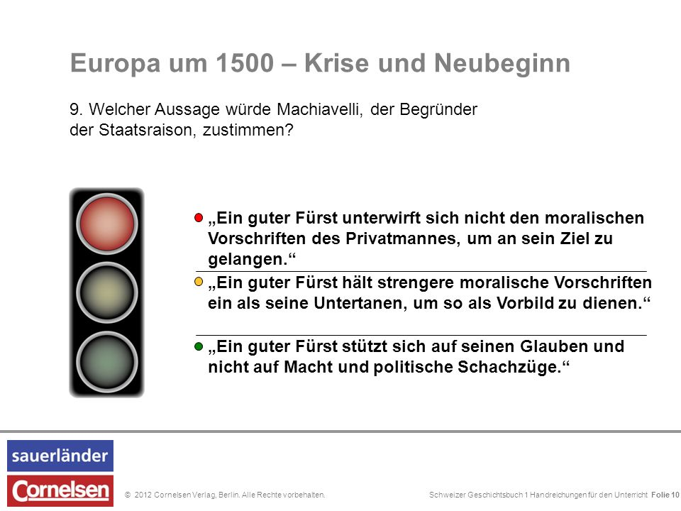 Schweizer Geschichtsbuch 1 Handreichungen für den Unterricht Folie 0© 2012 Cornelsen Verlag, Berlin. Alle Rechte vorbehalten. Folie 10 Europa um 1500