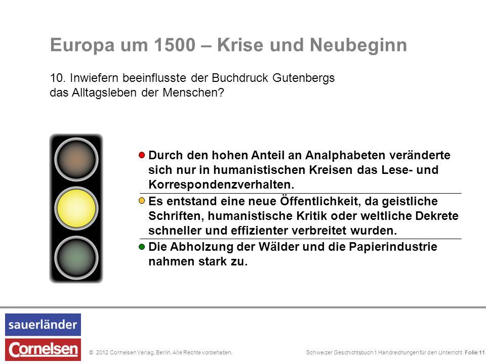Schweizer Geschichtsbuch 1 Handreichungen für den Unterricht Folie 0© 2012 Cornelsen Verlag, Berlin. Alle Rechte vorbehalten. Folie 11 Europa um 1500