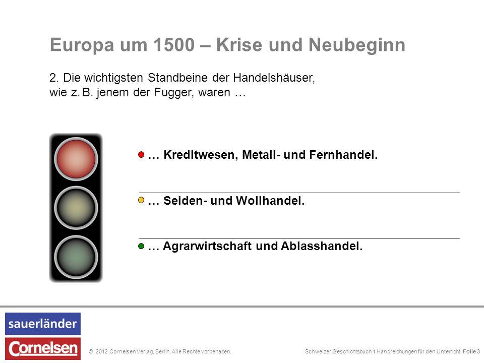 Schweizer Geschichtsbuch 1 Handreichungen für den Unterricht Folie 0© 2012 Cornelsen Verlag, Berlin. Alle Rechte vorbehalten. … Seiden- und Wollhandel