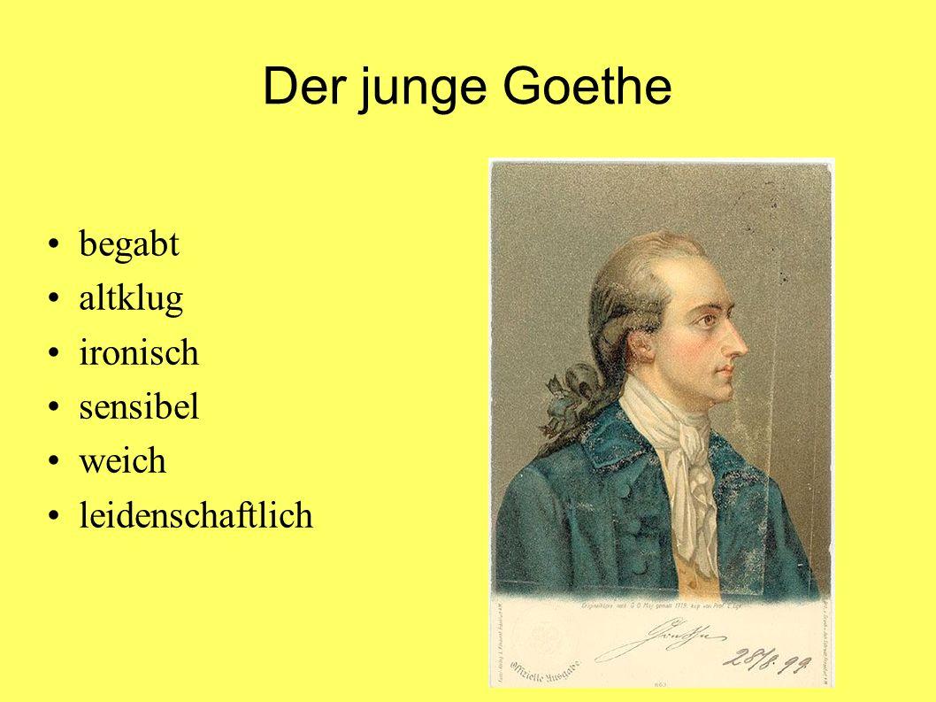 Der junge Goethe begabt altklug ironisch sensibel weich leidenschaftlich