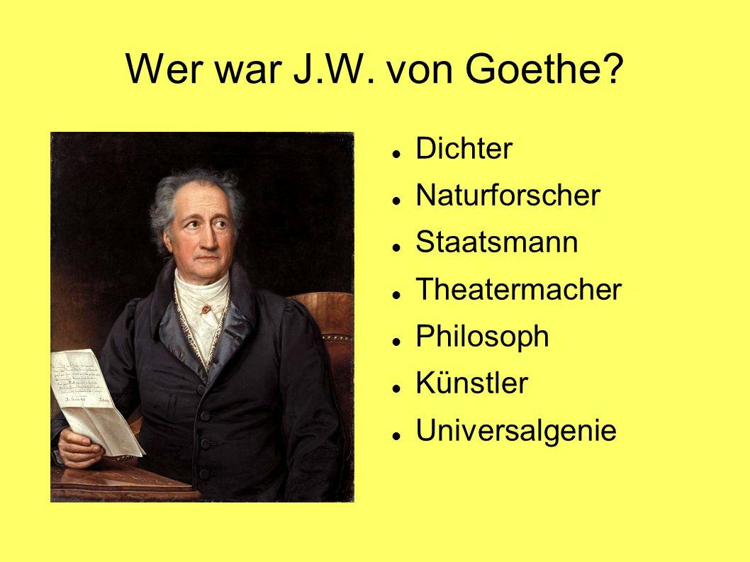 Wer war J.W. von Goethe.