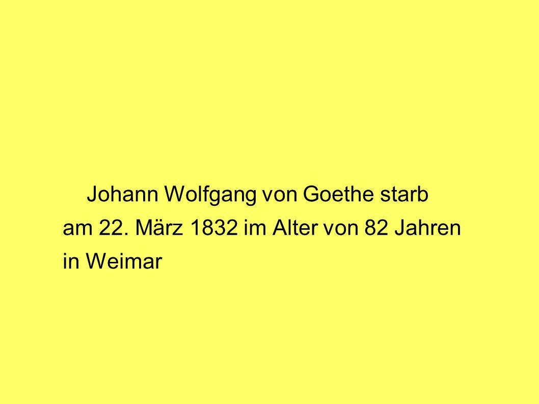 Johann Wolfgang von Goethe starb am 22. März 1832 im Alter von 82 Jahren in Weimar