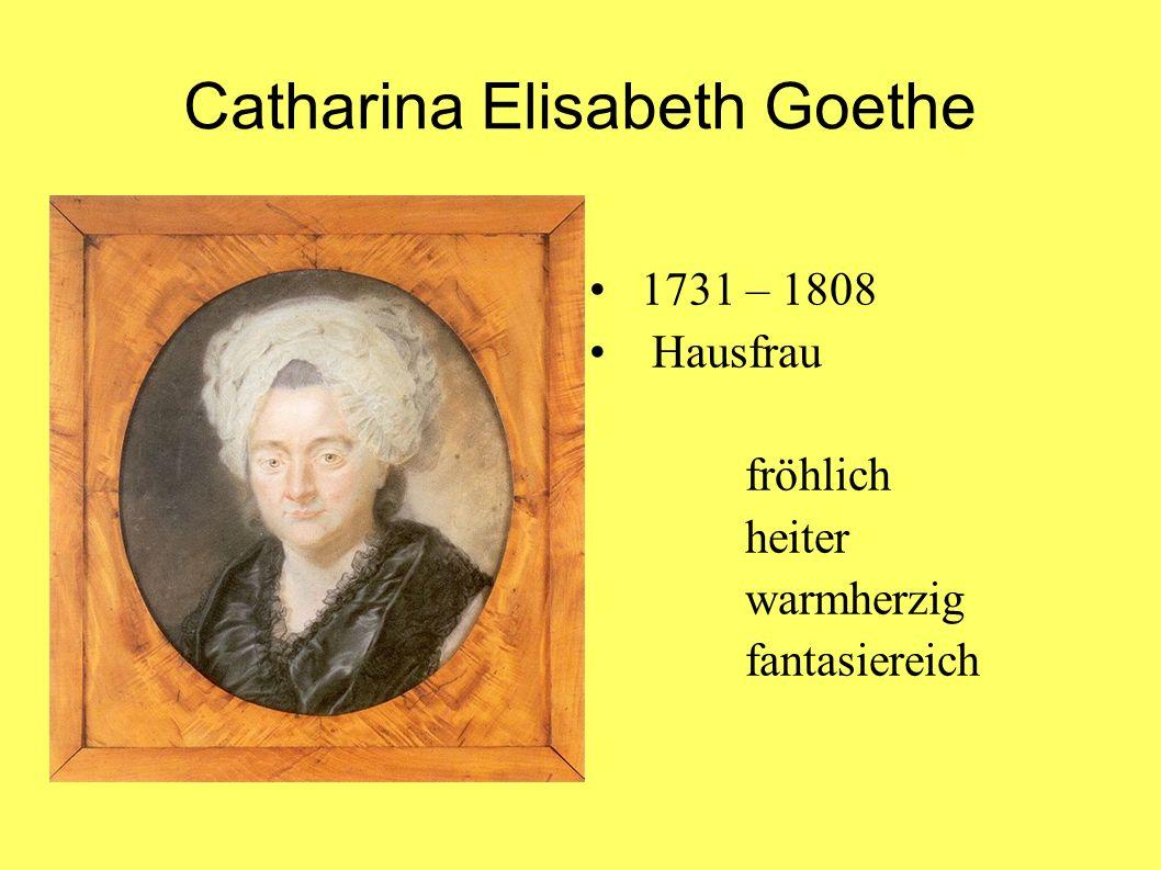 Catharina Elisabeth Goethe 1731 – 1808 Hausfrau fröhlich heiter warmherzig fantasiereich