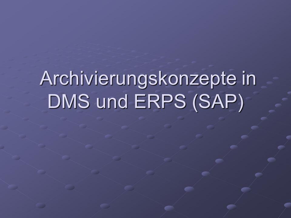 Archivierungskonzepte in DMS und ERPS (SAP) Archivierungskonzepte in DMS und ERPS (SAP)