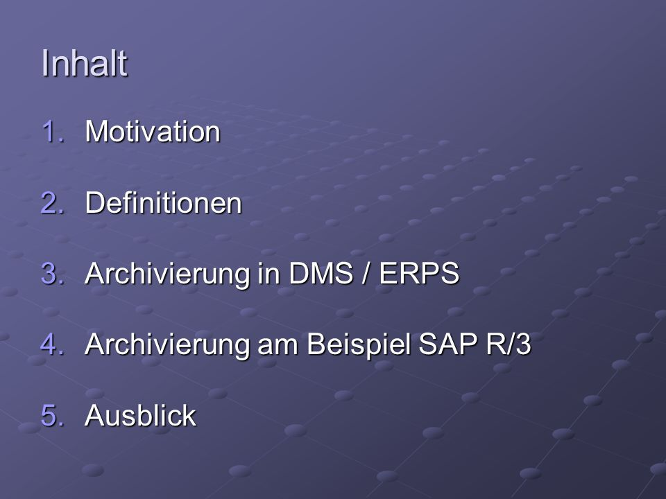 Inhalt 1.Motivation 2.Definitionen 3.Archivierung in DMS / ERPS 4.Archivierung am Beispiel SAP R/3 5.Ausblick