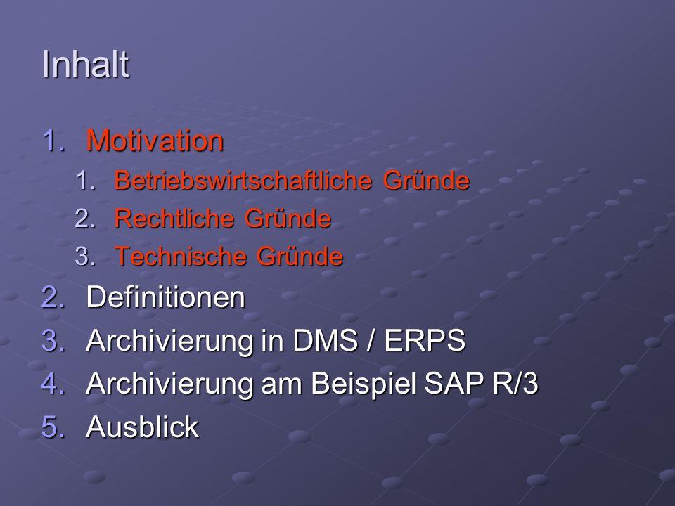 Inhalt 1.Motivation 2.Definitionen 3.Archivierung in DMS / ERPS 1.Speichermedien 2.Anforderungen 3.Archivierung von CI / NCI 4.COLD 5.Löschen 6.Migration - Emulation 4.Archivierung am Beispiel SAP R/3
