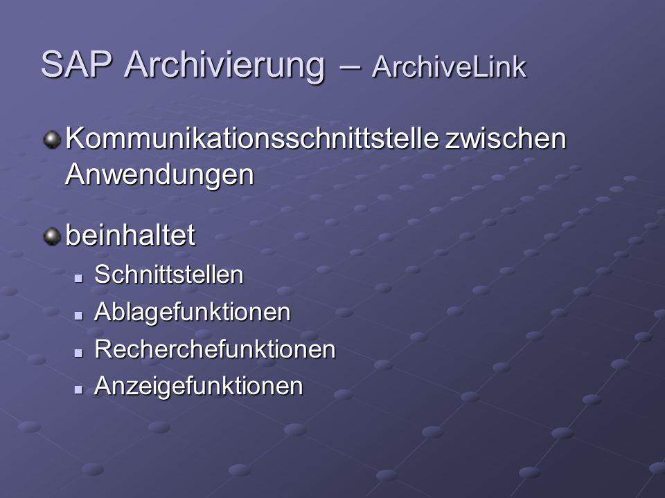 SAP Archivierung – ArchiveLink Kommunikationsschnittstelle zwischen Anwendungen beinhaltet Schnittstellen Schnittstellen Ablagefunktionen Ablagefunktionen Recherchefunktionen Recherchefunktionen Anzeigefunktionen Anzeigefunktionen