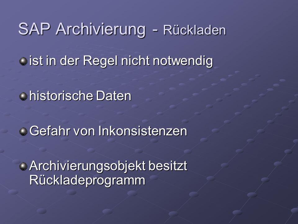 SAP Archivierung - Rückladen ist in der Regel nicht notwendig historische Daten Gefahr von Inkonsistenzen Archivierungsobjekt besitzt Rückladeprogramm