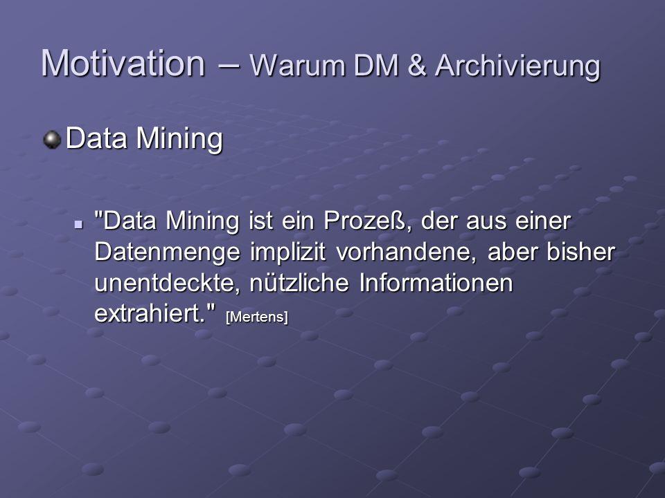 """Motivation – Warum DM & Archivierung """"Grundsätze zum Datenzugriff und zur Prüfbarkeit digitaler Unterlagen (GDPdU) Handelsgesetzbuch § 257, § 261 Abgabenordnung Bürgerliches Gesetzbuch Zivilprozessordnung"""
