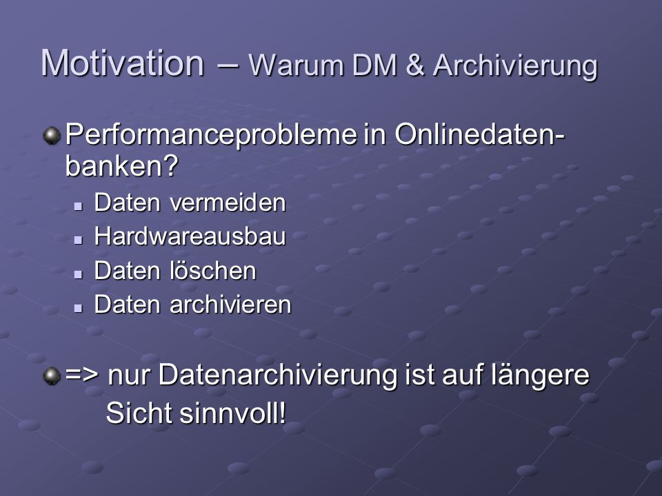 Motivation – Warum DM & Archivierung Performanceprobleme in Onlinedaten- banken.