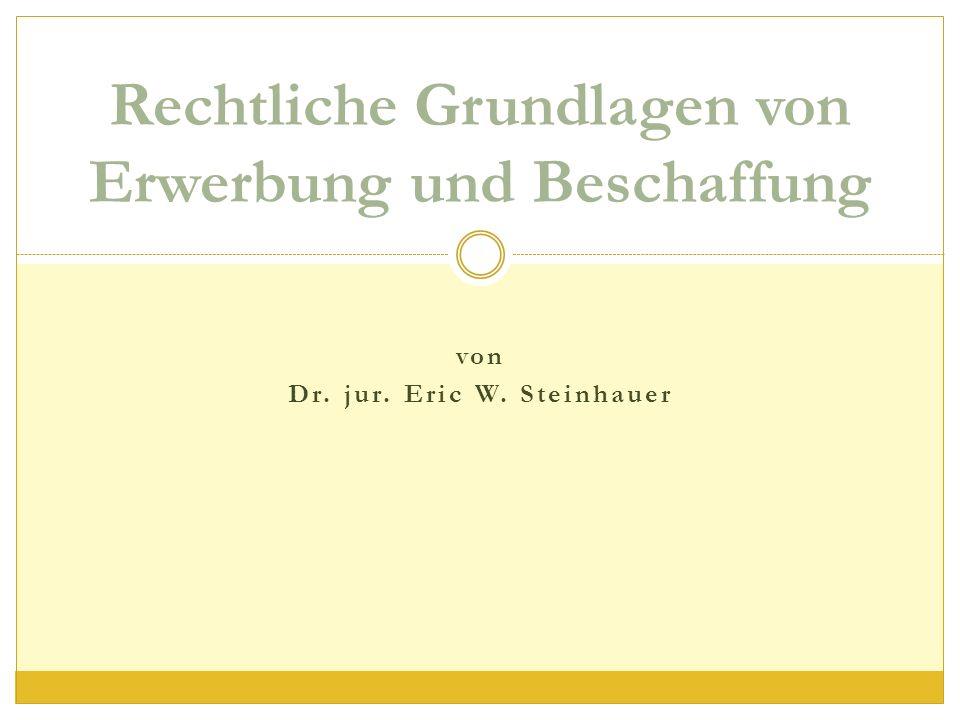 Rechtliche Grundlagen von Erwerbung und Beschaffung von Dr. jur. Eric W. Steinhauer