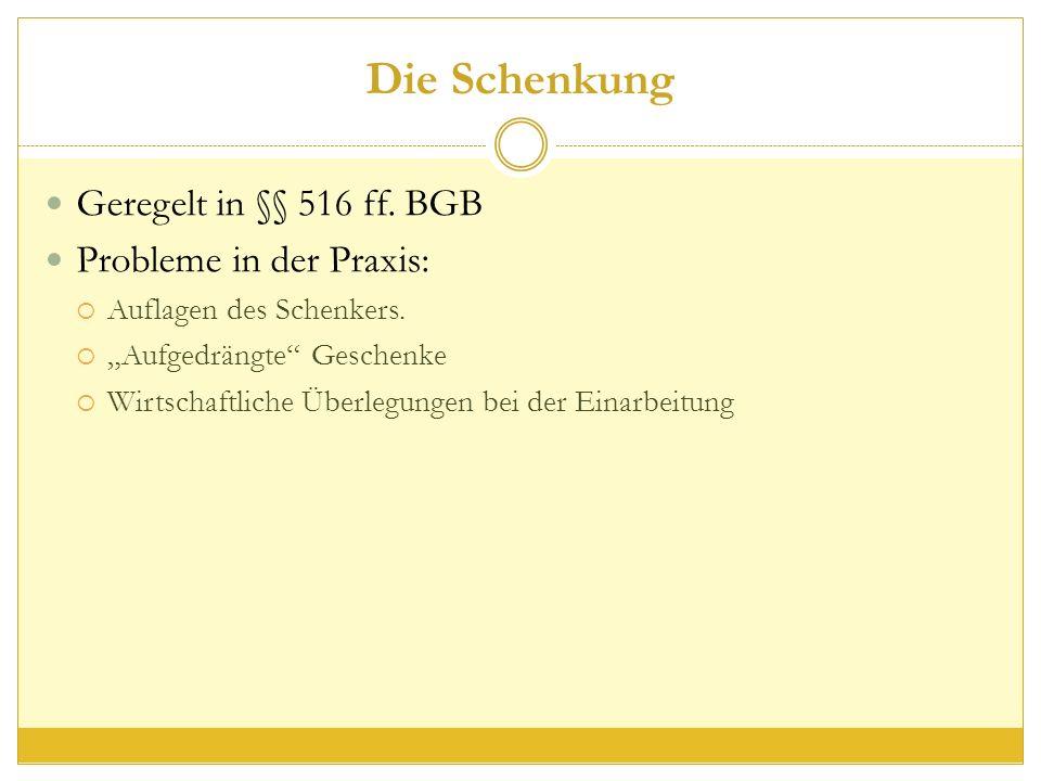 Die Schenkung Geregelt in §§ 516 ff. BGB Probleme in der Praxis:  Auflagen des Schenkers.
