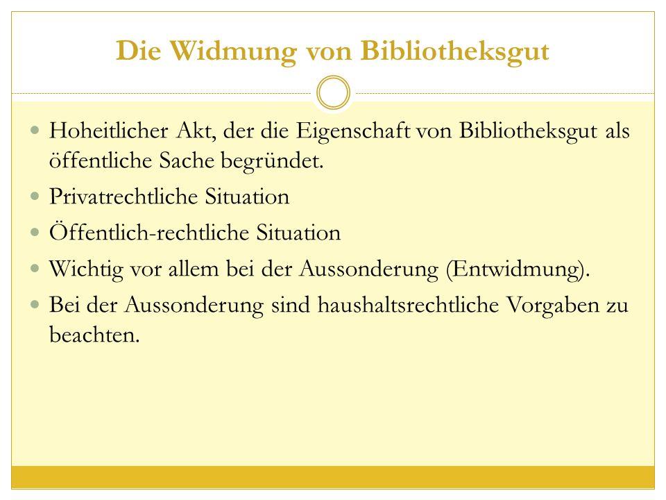 Die Widmung von Bibliotheksgut Hoheitlicher Akt, der die Eigenschaft von Bibliotheksgut als öffentliche Sache begründet.