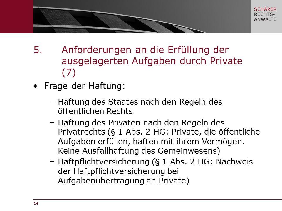 14 Frage der Haftung: –Haftung des Staates nach den Regeln des öffentlichen Rechts –Haftung des Privaten nach den Regeln des Privatrechts (§ 1 Abs.