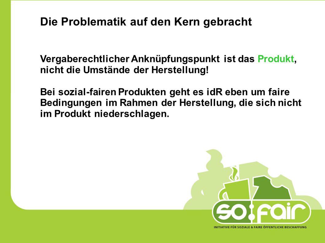Die Problematik auf den Kern gebracht Vergaberechtlicher Anknüpfungspunkt ist das Produkt, nicht die Umstände der Herstellung.