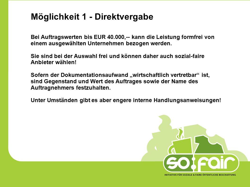 Möglichkeit 1 - Direktvergabe Bei Auftragswerten bis EUR 40.000,-- kann die Leistung formfrei von einem ausgewählten Unternehmen bezogen werden.