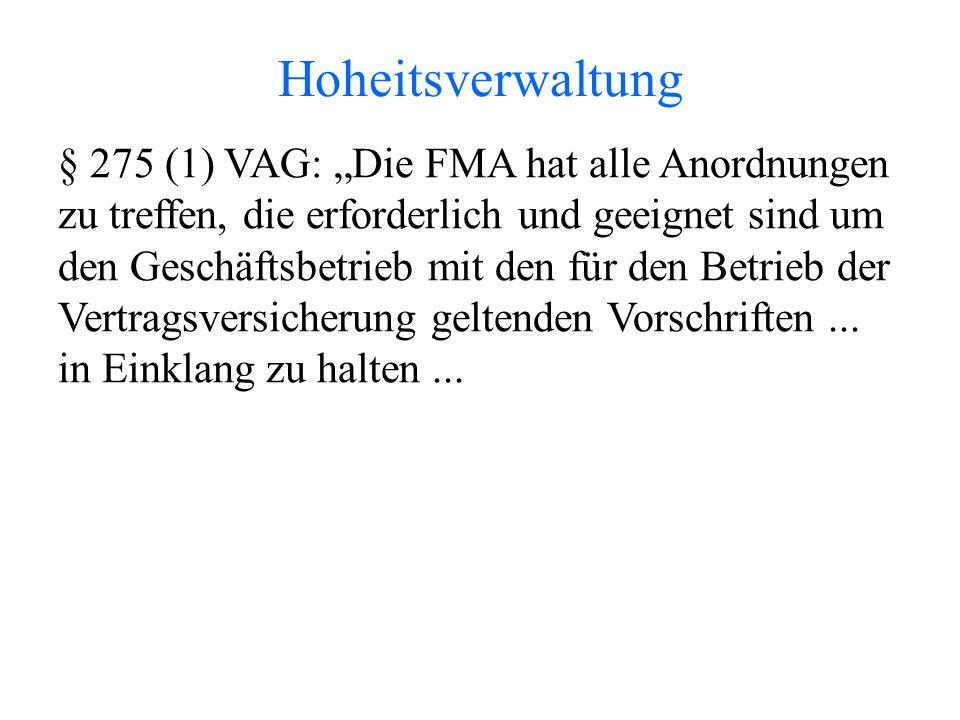 """Hoheitsverwaltung § 275 (1) VAG: """"Die FMA hat alle Anordnungen zu treffen, die erforderlich und geeignet sind um den Geschäftsbetrieb mit den für den Betrieb der Vertragsversicherung geltenden Vorschriften..."""