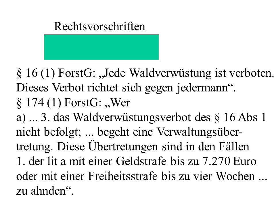 """Rechtsvorschriften § 16 (1) ForstG: """"Jede Waldverwüstung ist verboten."""