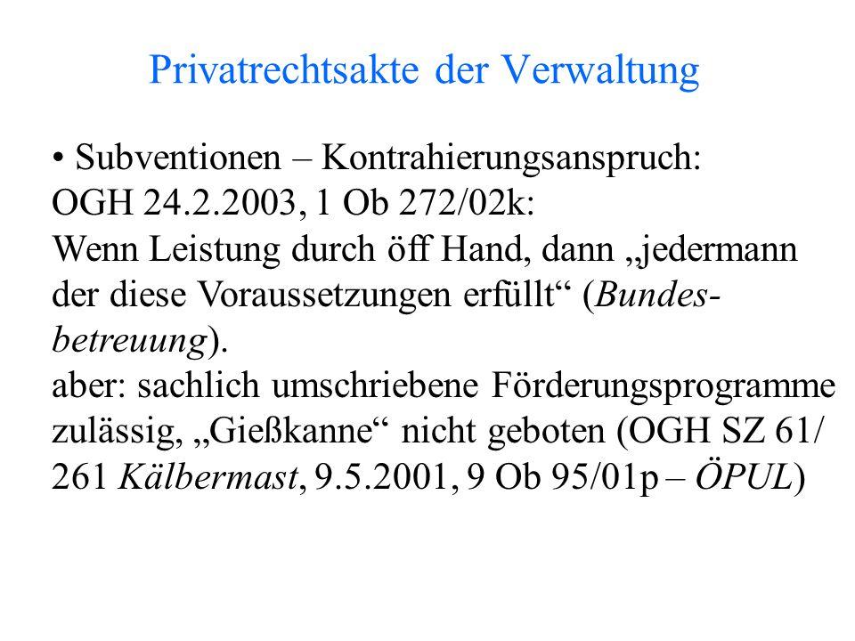 """Privatrechtsakte der Verwaltung Subventionen – Kontrahierungsanspruch: OGH 24.2.2003, 1 Ob 272/02k: Wenn Leistung durch öff Hand, dann """"jedermann der diese Voraussetzungen erfüllt (Bundes- betreuung)."""