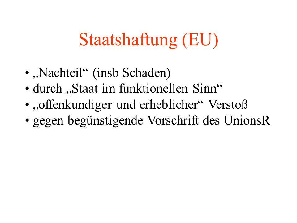 """Staatshaftung (EU) """"Nachteil (insb Schaden) durch """"Staat im funktionellen Sinn """"offenkundiger und erheblicher Verstoß gegen begünstigende Vorschrift des UnionsR"""