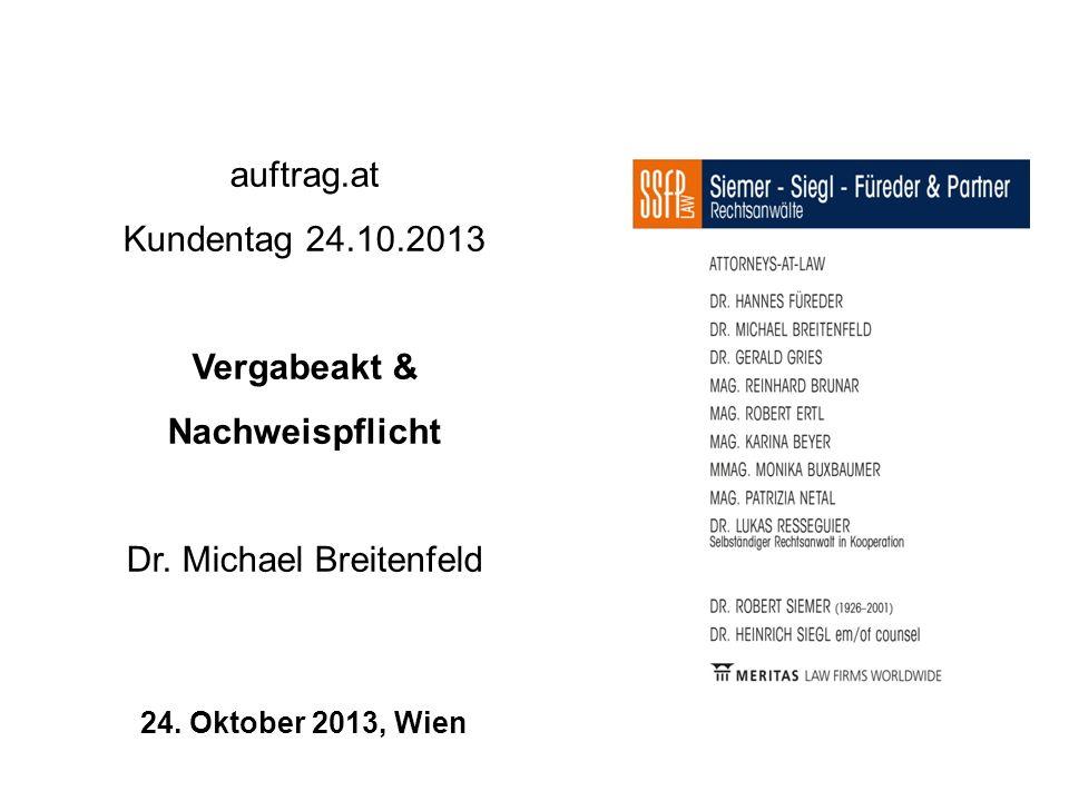 auftrag.at Kundentag 24.10.2013 Vergabeakt & Nachweispflicht Dr. Michael Breitenfeld 24. Oktober 2013, Wien