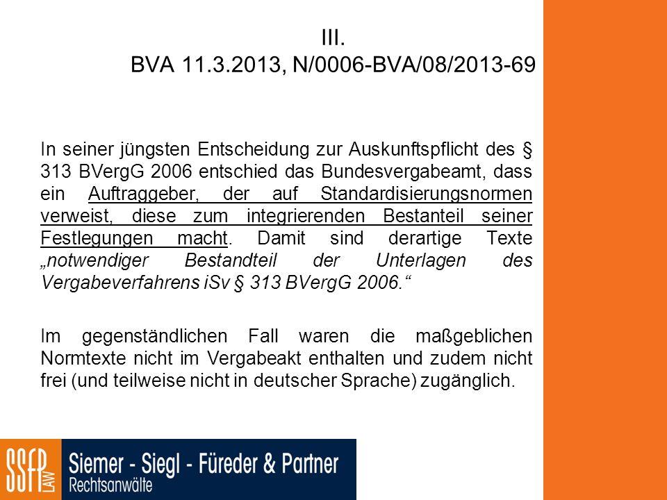 III. BVA 11.3.2013, N/0006-BVA/08/2013-69 In seiner jüngsten Entscheidung zur Auskunftspflicht des § 313 BVergG 2006 entschied das Bundesvergabeamt, d