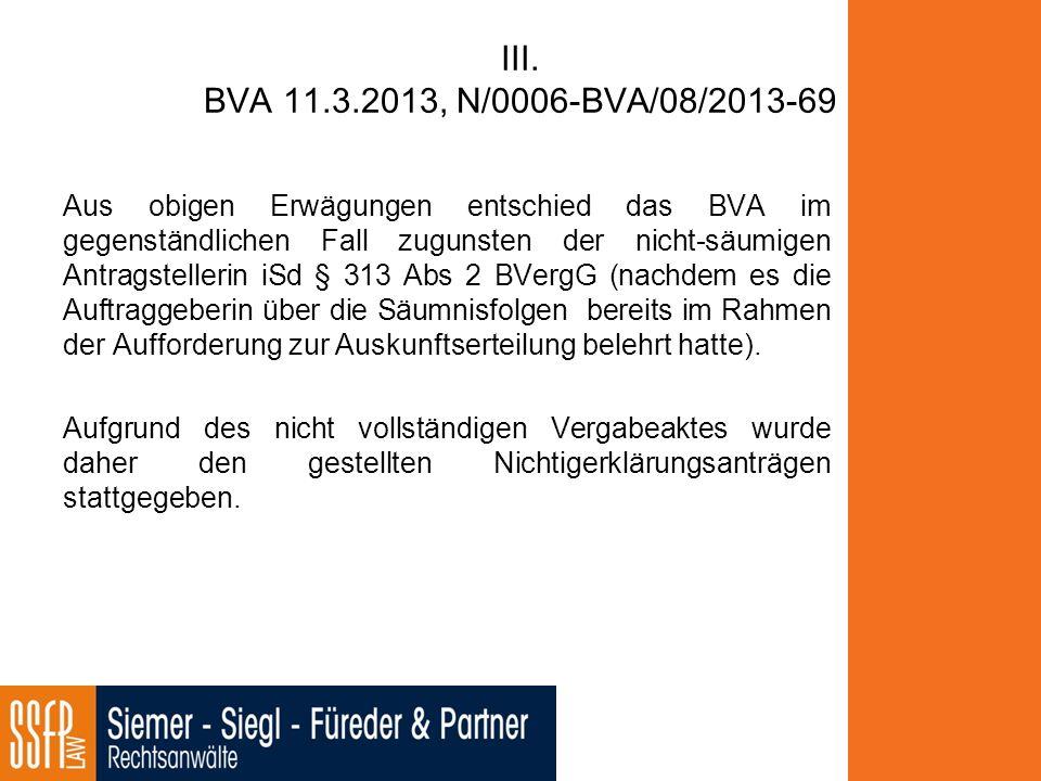 III. BVA 11.3.2013, N/0006-BVA/08/2013-69 Aus obigen Erwägungen entschied das BVA im gegenständlichen Fall zugunsten der nicht-säumigen Antragstelleri