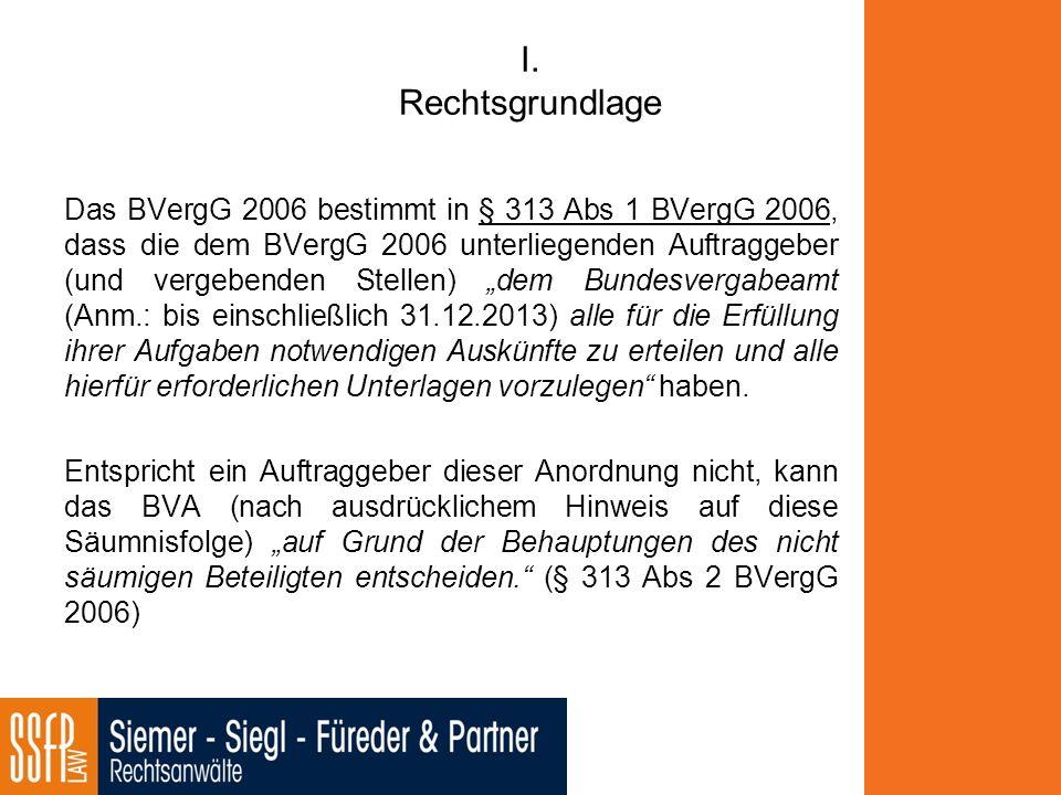 I. Rechtsgrundlage Das BVergG 2006 bestimmt in § 313 Abs 1 BVergG 2006, dass die dem BVergG 2006 unterliegenden Auftraggeber (und vergebenden Stellen)
