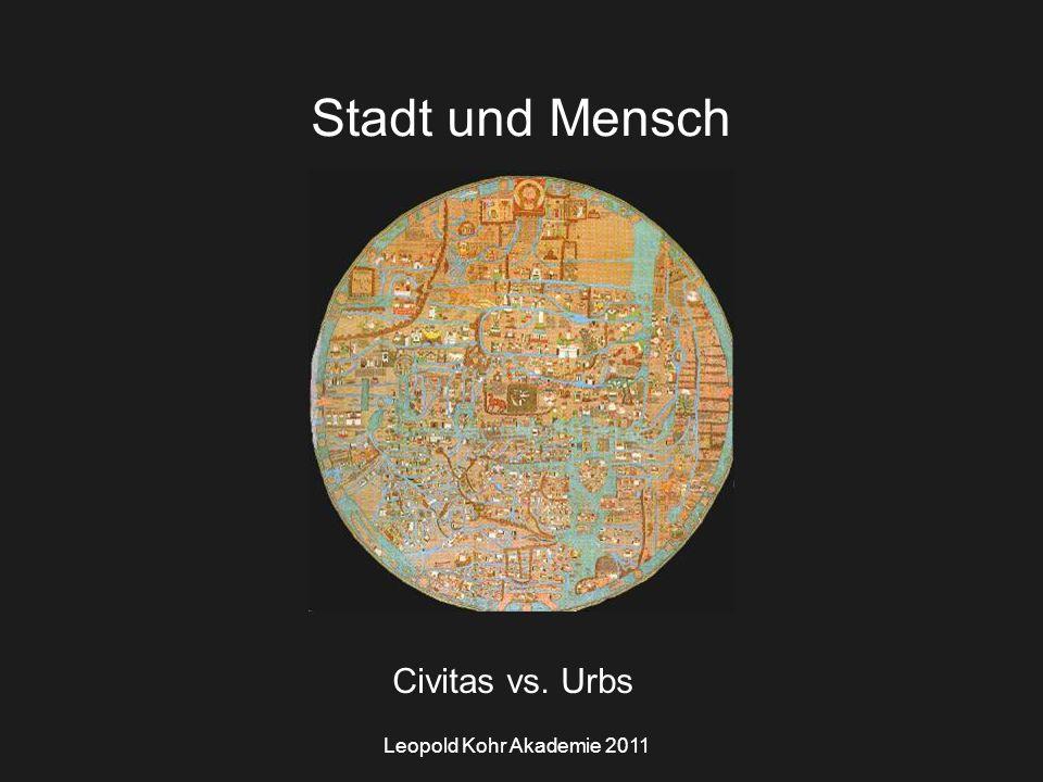 Leopold Kohr Akademie 2011 Stadt und Mensch Civitas vs. Urbs