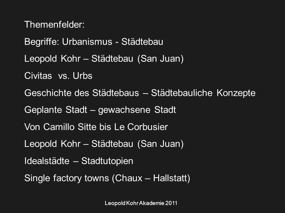 Leopold Kohr Akademie 2011 Themenfelder: Begriffe: Urbanismus - Städtebau Leopold Kohr – Städtebau (San Juan) Civitas vs.