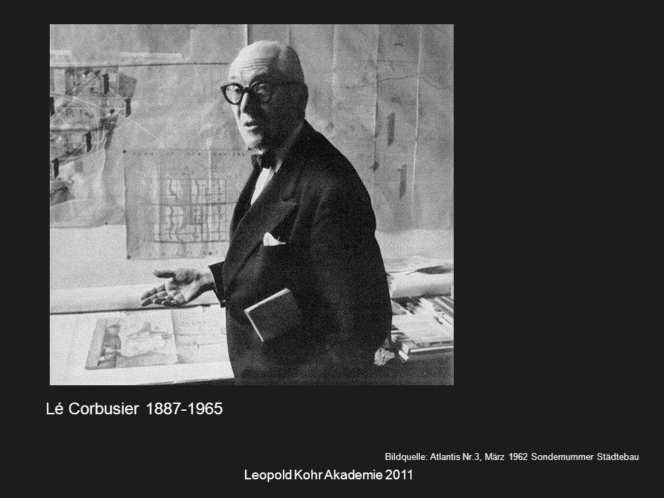 Leopold Kohr Akademie 2011 Lé Corbusier 1887-1965 Bildquelle: Atlantis Nr.3, März 1962 Sondernummer Städtebau