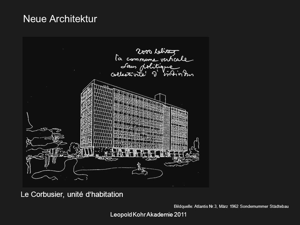 Leopold Kohr Akademie 2011 Le Corbusier, unité d'habitation Bildquelle: Atlantis Nr.3, März 1962 Sondernummer Städtebau Neue Architektur