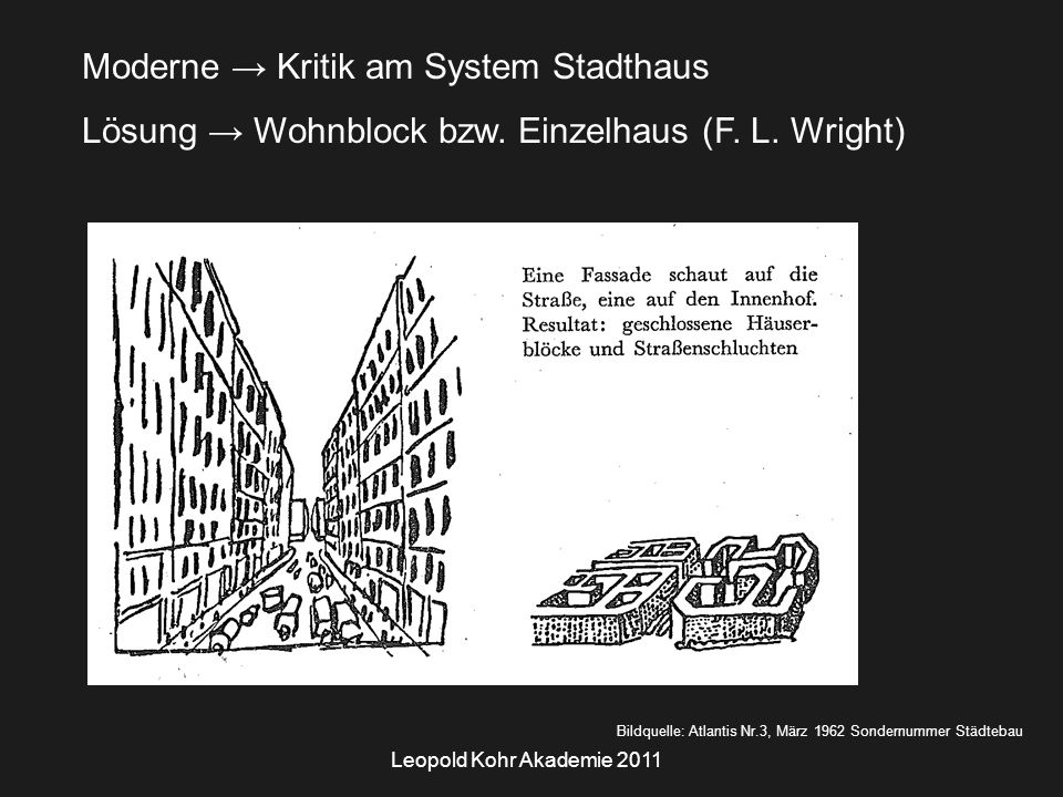 Leopold Kohr Akademie 2011 Bildquelle: Atlantis Nr.3, März 1962 Sondernummer Städtebau Moderne → Kritik am System Stadthaus Lösung → Wohnblock bzw.