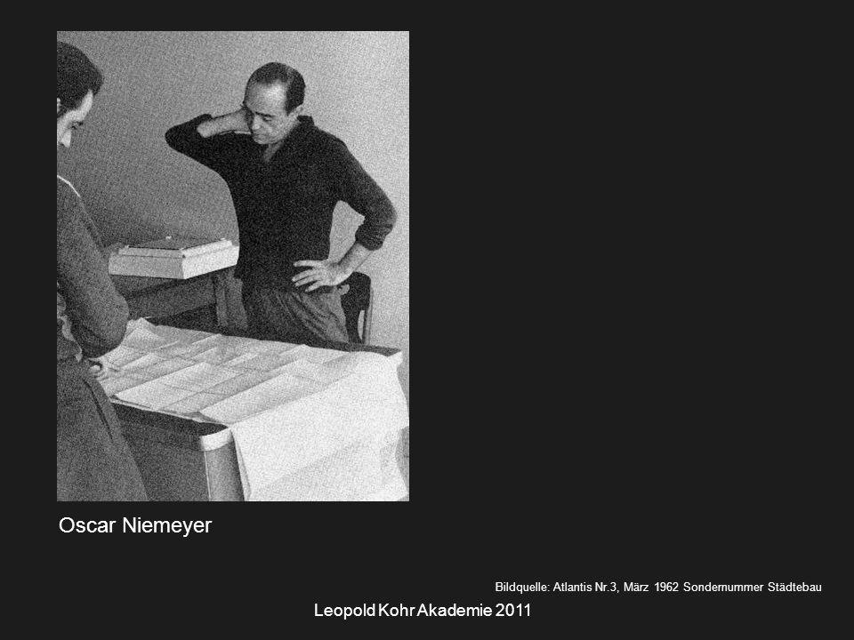 Leopold Kohr Akademie 2011 Oscar Niemeyer Bildquelle: Atlantis Nr.3, März 1962 Sondernummer Städtebau