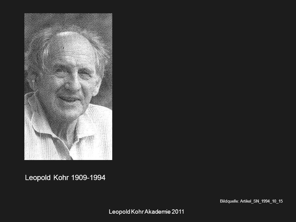 Leopold Kohr Akademie 2011 Leopold Kohr 1909-1994 Bildquelle: Artikel_SN_1994_10_15