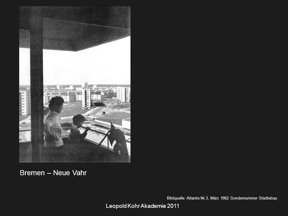 Leopold Kohr Akademie 2011 Bremen – Neue Vahr Bildquelle: Atlantis Nr.3, März 1962 Sondernummer Städtebau