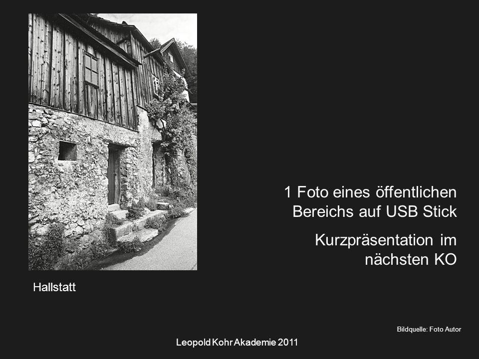 Leopold Kohr Akademie 2011 Hallstatt Bildquelle: Foto Autor 1 Foto eines öffentlichen Bereichs auf USB Stick Kurzpräsentation im nächsten KO